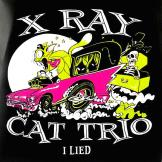 X Ray Cat Trio - I Lied