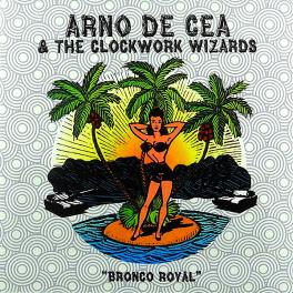 Arno De Cea & the Clockwork Wizards - Bronco Royal