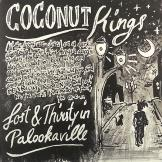 Coconut Kings -  Lost & Thirsty In Palookaville