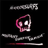 Terrorsurfs -Mutant Surfin' Trashj