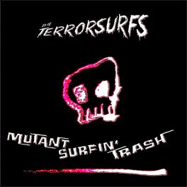 Terrorsurfs -Mutant Surfin' Trash