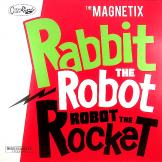 Magnetix - Rabbit The Robot, Robot The Rocket
