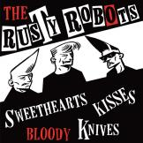 Rusty Robots - Sweethearts, Kisses, Bloody Knives