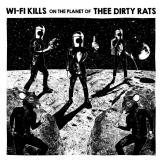 Wi-Fi Kills / Thee Dirty Rats - Wi-Fi Kills On The Planet of Thee Dirty Rats
